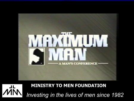 Investing in the lives of men since 1982 MINISTRY TO MEN FOUNDATION.