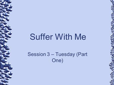 Suffer With Me Session 3 – Tuesday (Part One). Events of the Day Paying Tribute to Caesar The Greatest Commandment About Resurrection About David's Son.