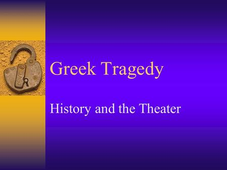 "Greek Tragedy History and the Theater. The Tragic Form  Originates from Greece.  Term means ""goat-song"" possibly referring to the sacrifice of a goat."
