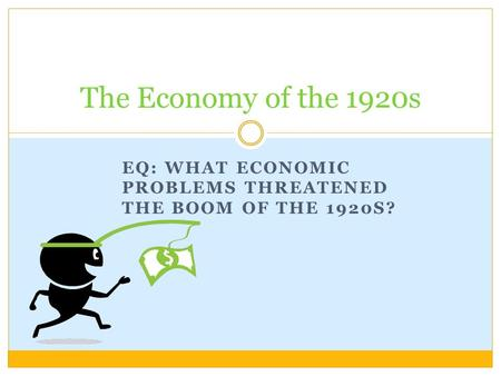 EQ: WHAT ECONOMIC PROBLEMS THREATENED THE BOOM OF THE 1920S? The Economy of the 1920s.
