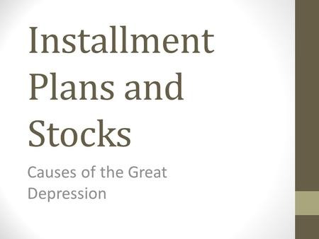 Installment Plans and Stocks Causes of the Great Depression.