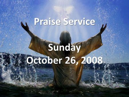 Praise Service Sunday October 26, 2008