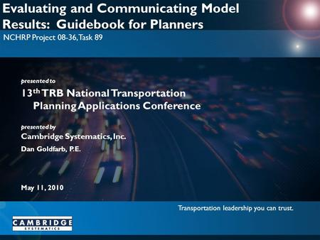 Transportation leadership you can trust. presented to presented by Cambridge Systematics, Inc. Evaluating and Communicating Model Results: Guidebook for.