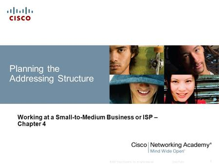 © 2007 Cisco Systems, Inc. All rights reserved.Cisco Public 1 Planning the Addressing Structure Working at a Small-to-Medium Business or ISP – Chapter.