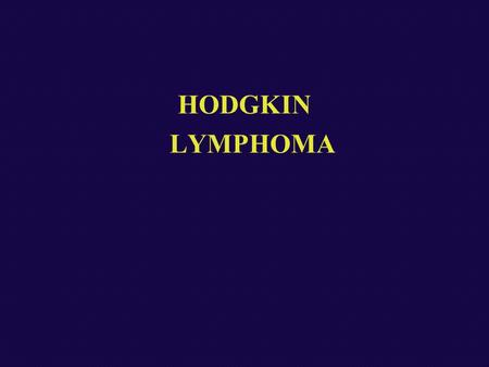 HODGKIN LYMPHOMA. Classifications 1% Hodgkin lymphoma 1% of all cancers Arises in lymph nodes –(tons., Wald., EXN rare) Spreads predictably characteristically.