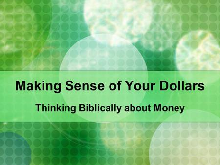 Making Sense of Your Dollars Thinking Biblically about Money.