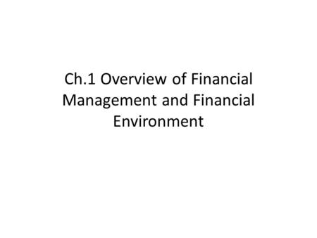 Ch.1 Overview of Financial Management and Financial Environment.