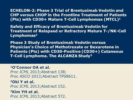 ECHELON-2: Phase 3 Trial of Brentuximab Vedotin and CHP versus CHOP in the Frontline Treatment of Patients (Pts) with CD30+ Mature T-Cell Lymphomas (MTCL)1.