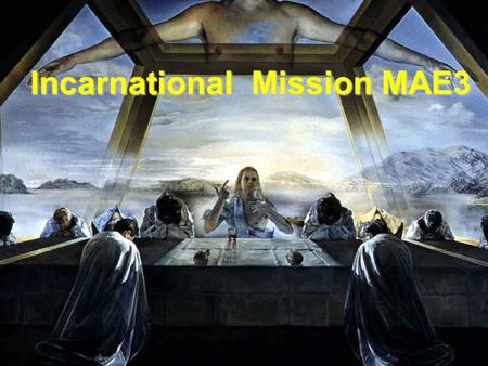Incarnational Mission MAE3. Goals To place the Incarnational model of Mission into the context of models of mission To examine the various ways this dominent.