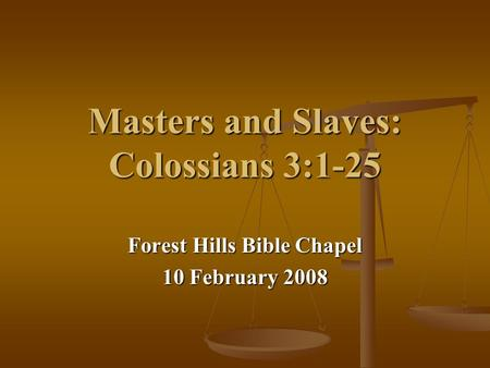 Masters and Slaves: Colossians 3:1-25 Forest Hills Bible Chapel 10 February 2008.