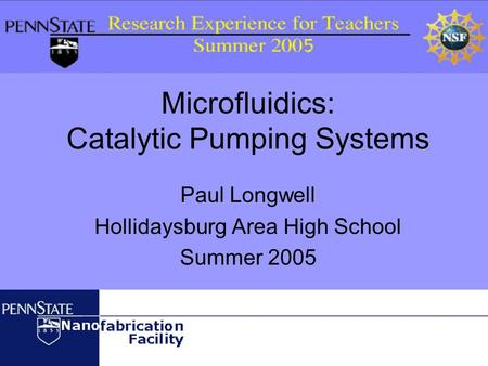 Microfluidics: Catalytic Pumping Systems Paul Longwell Hollidaysburg Area High School Summer 2005.