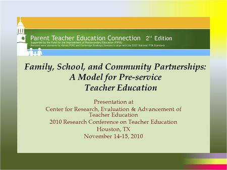 Family, School, and Community Partnerships: A Model for Pre-service Teacher Education Presentation at Center for Research, Evaluation & Advancement of.