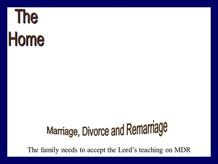 The family needs to accept the Lord's teaching on MDR.