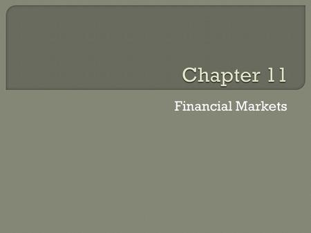 Financial Markets. Section 1  Investment- the act of redirecting resources from being used today so they can be used to create future benefits  When.
