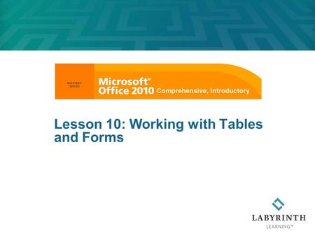 Lesson 10: Working with Tables and Forms. Learning Objectives After studying this lesson, you will be able to:  Insert a table in a document  Modify,