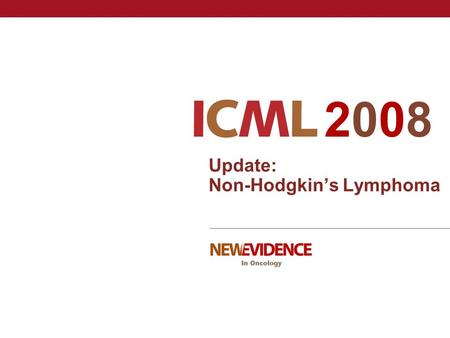 Update: Non-Hodgkin's Lymphoma 20082008. ICML 2008: Update on non-Hodgkin's lymphoma Diffuse Large B-cell Lymphoma  Improved outcome of elderly patients.