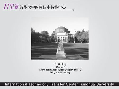 Zhu Ling Director Information & Resources Division of ITTC Tsinghua University.