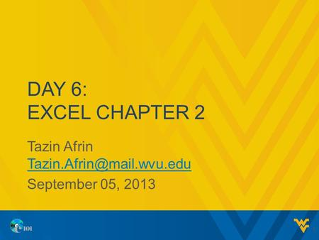 DAY 6: EXCEL CHAPTER 2 Tazin Afrin  September 05, 2013 1.