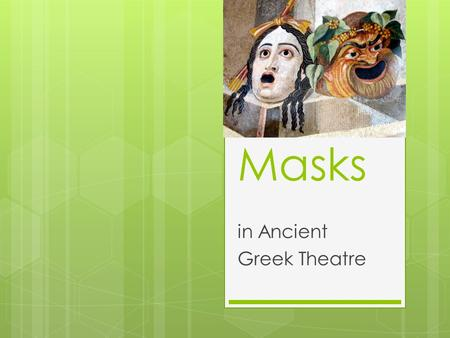 Masks in Ancient Greek Theatre. Role of Masks  Mask served many purposes in Greek theatre  They allowed actors to play more than one role. This was.