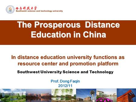 The Prosperous Distance Education in China In distance education university functions as resource center and promotion platform Southwest science and technology.