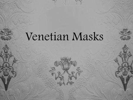 "Venetian Masks. The art we're going to be talking about is the ""Venetian Masks"" and it comes from Italy – Venice."