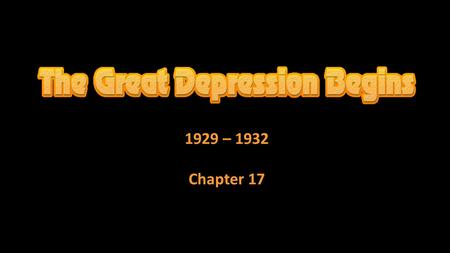 1929 – 1932 Chapter 17. Causes of the Depression Election of 1928  Herbert Hoover nominated by Republicans Successful engineer Seven years as Secretary.