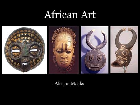 African Art African Masks. Masks are a popular tradition in many cultures. African masks were worn for celebrating victory, to ward off evil, and for.