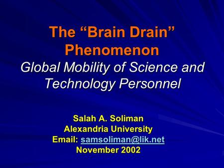 "The ""Brain Drain"" Phenomenon Global Mobility of Science and Technology Personnel Salah A. Soliman Alexandria University"