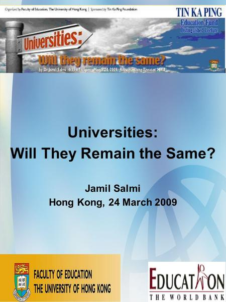 Universities: Will They Remain the Same? Jamil Salmi Hong Kong, 24 March 2009.