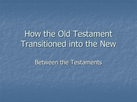How the Old Testament Transitioned into the New Between the Testaments.
