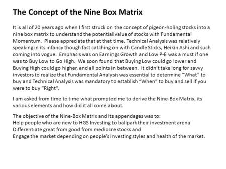 The Concept of the Nine Box Matrix It is all of 20 years ago when I first struck on the concept of pigeon-holing stocks into a nine box matrix to understand.