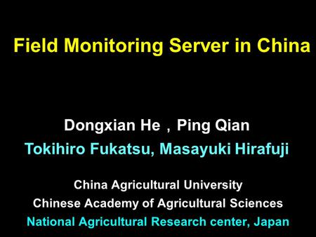 Field Monitoring Server in China China Agricultural University Chinese Academy of Agricultural Sciences National Agricultural Research center, Japan Dongxian.