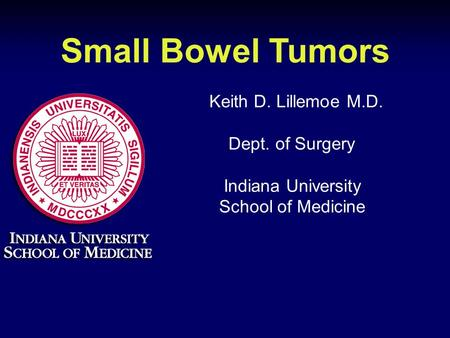 Small Bowel Tumors Keith D. Lillemoe M.D. Dept. of Surgery