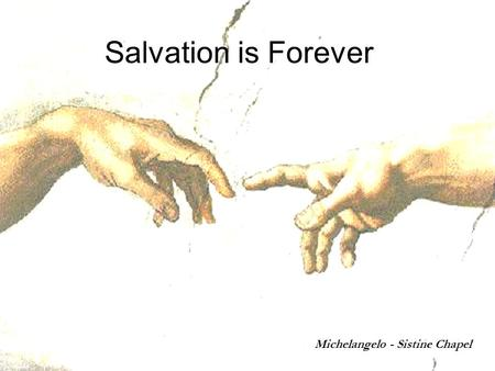 Salvation is Forever Michelangelo - Sistine Chapel.