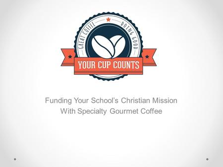 Funding Your School's Christian Mission With Specialty Gourmet Coffee.