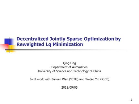 1 Decentralized Jointly Sparse Optimization by Reweighted Lq Minimization Qing Ling Department of Automation University of Science and Technology of China.