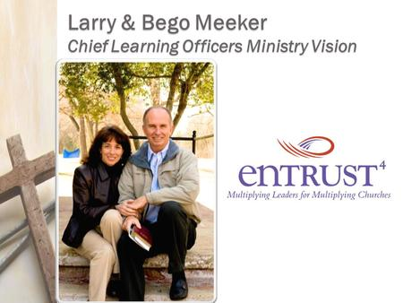 Larry & Bego Meeker Chief Learning Officers Ministry Vision.