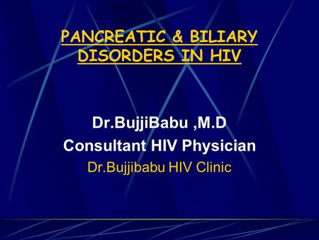 PANCREATIC & BILIARY DISORDERS IN HIV