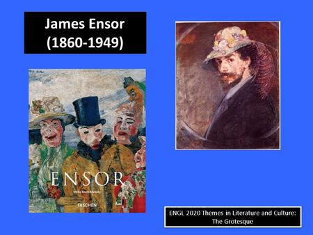 ENGL 2020 Themes in Literature and Culture: The Grotesque James Ensor (1860-1949)