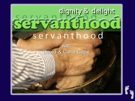 With David & Carol Cape. Celebration of Servanthood David Cape Serving with Dignity and Delight !