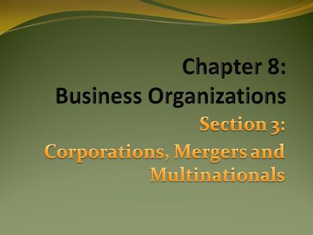 Corporations Most complicated form of business structure It is a legal entity (an individual) Owned by individual stockholders They have limited liability.