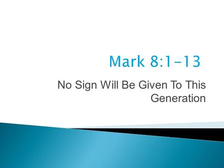 No Sign Will Be Given To This Generation. Mark Mark 6:31-44 Feeding 8:1-9 6:45-56 Sea crossing 8:10 7:1-23 Conflict with Pharisees 8:11-13 7:24-30 Bread.