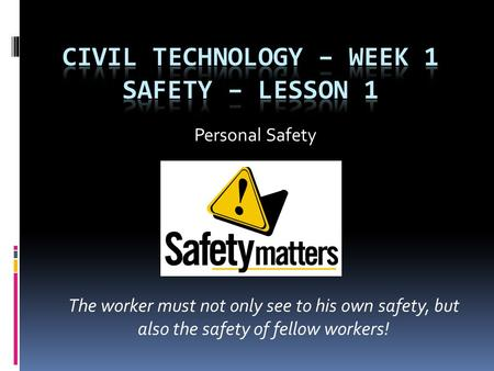 Personal Safety The worker must not only see to his own safety, but also the safety of fellow workers!
