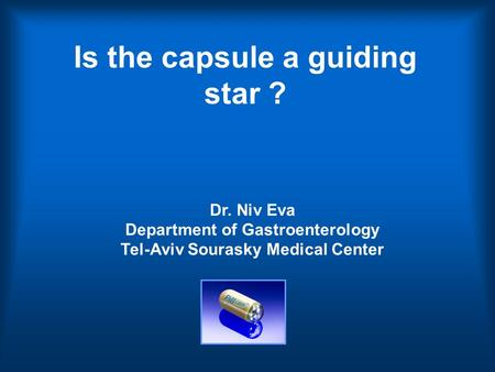 Is the capsule a guiding star ? Dr. Niv Eva Department of Gastroenterology Tel-Aviv Sourasky Medical Center.