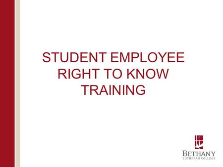 STUDENT EMPLOYEE RIGHT TO KNOW TRAINING. ERK Overview The Employee Right to Know (ERK) Act Passed by Minnesota Legislature in 1983 Employees must be aware.