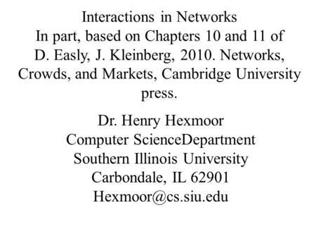 Interactions in Networks In part, based on Chapters 10 and 11 of D. Easly, J. Kleinberg, 2010. Networks, Crowds, and Markets, Cambridge University press.