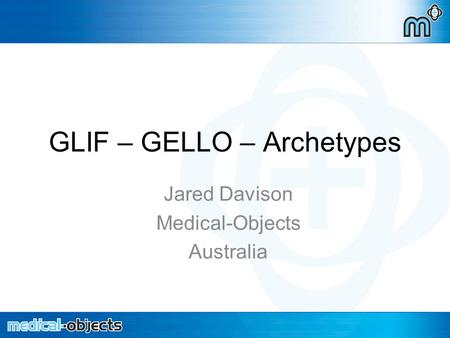 GLIF – GELLO – Archetypes Jared Davison Medical-Objects Australia.
