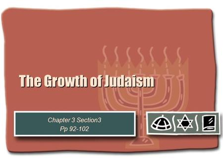 The Growth of Judaism Chapter 3 Section3 Pp 92-102.