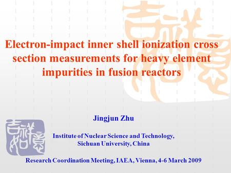 Electron-impact inner shell ionization cross section measurements for heavy element impurities in fusion reactors Jingjun Zhu Institute of Nuclear Science.