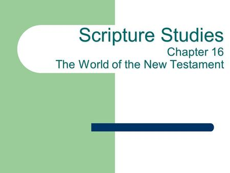 Scripture Studies Chapter 16 The World of the New Testament.